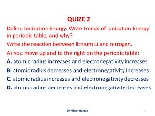QUIZE 2 Define Ionization Energy. Write trends of Ionization Energy in periodic table, and why?