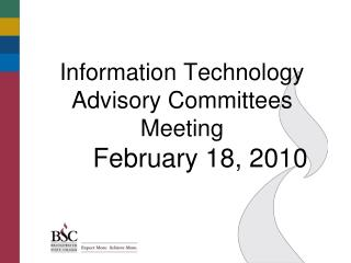 Information Technology  Advisory Committees Meeting      February 18, 2010