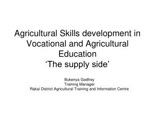 Agricultural Skills development in Vocational and Agricultural Education 'The supply side'