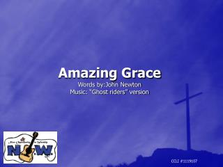 """Amazing Grace Words by:John Newton Music: """"Ghost riders"""" version"""