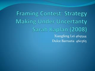 Framing Contest: Strategy Making Under Uncertanty Sarah Kaplan (2008)