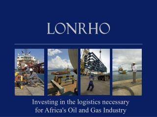 Investing in  the logistics necessary for Africa's Oil and Gas Industry