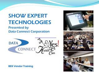 SHOW EXPERT  TECHNOLOGIES Presented by  Data Connect Corporation