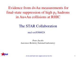Evidence from d+Au measurements for final-state suppression of high p T  hadrons in Au+Au collisions at RHIC The STAR Co