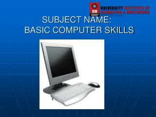 SUBJECT NAME:    BASIC COMPUTER SKILLS