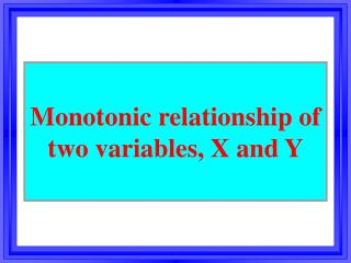 M onoton ic relationship of two variables,  X  and  Y
