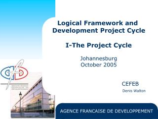 Logical Framework and  Development Project Cycle I-The Project Cycle Johannesburg October 2005
