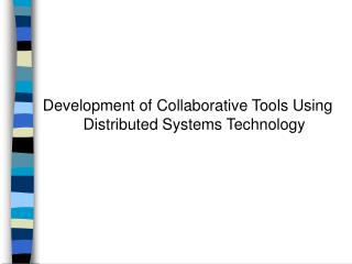 Development of Collaborative Tools Using Distributed Systems Technology