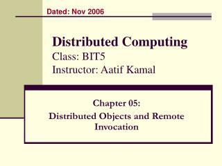 Distributed Computing Class: BIT5 Instructor: Aatif Kamal