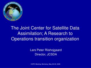 The Joint Center for Satellite Data Assimilation; A Research to Operations transition organization