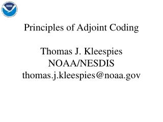 Principles of Adjoint Coding Thomas J. Kleespies NOAA/NESDIS thomas.j.kleespies@noaa