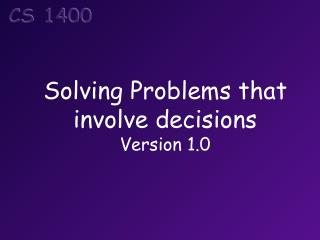 Solving Problems that involve decisions Version 1.0