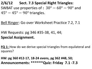 2/6/12  	Sect. 7.3 Special Right Triangles: SWBAT use properties of  :    and  triangles.