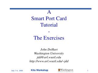 A  Smart Port Card Tutorial - The Exercises John DeHart Washington University jdd@arl.wustl