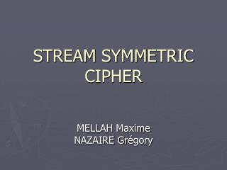 STREAM SYMMETRIC CIPHER
