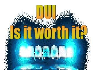 DUI Is it worth it?