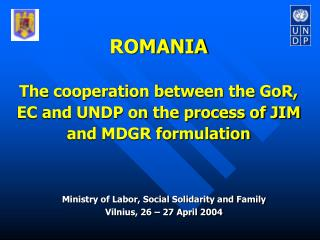 ROMANIA The cooperation between the GoR, EC and UNDP on the process of JIM and MDGR formulation