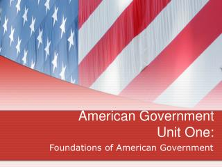 American Government Unit One: