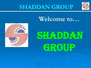 Welcome to… SHADDAN GROUP