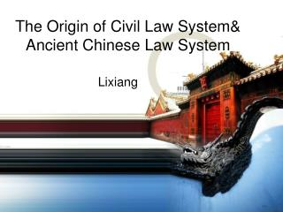 The Origin of Civil Law System&  Ancient Chinese Law System