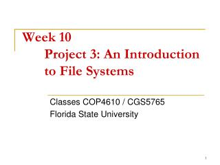 Week 10 	Project 3: An Introduction 	to File Systems