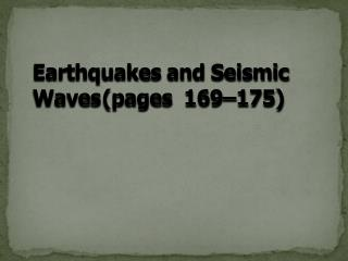 Earthquakes and Seismic Waves	(pages  169–175)