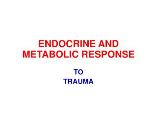 ENDOCRINE AND METABOLIC RESPONSE