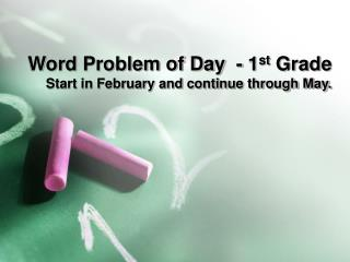 Word Problem of Day  - 1 st  Grade Start in February and continue through May.