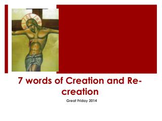 7 words of Creation and Re-creation