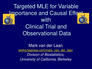 Mark van der Laan works.bepress/mark\_van\_der\_laan Division of Biostatistics,