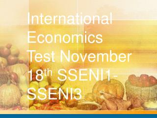 International Economics Test November 18 th  SSENI1-SSENI3