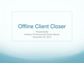 Offline Client Closer