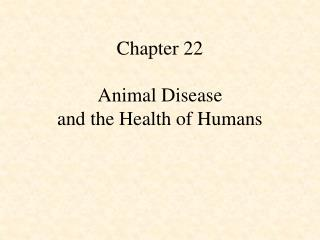 Chapter 22 Animal Disease  and the Health of Humans