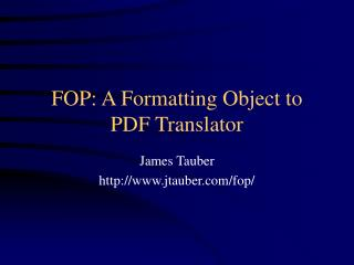 FOP: A Formatting Object to PDF Translator