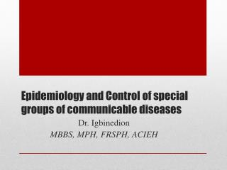 Epidemiology and Control of special groups of communicable diseases