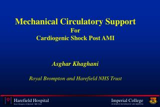 Mechanical Circulatory Support For Cardiogenic Shock Post AMI    Asghar Khaghani  Royal Brompton and Harefield NHS Trust