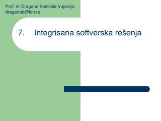 7. Integrisana softverska rešenja