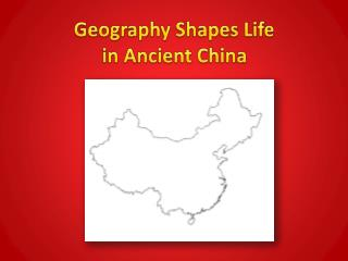 Geography Shapes Life  in  Ancient China