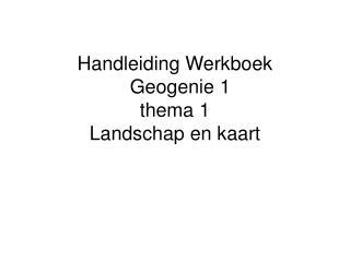 Handleiding Werkboek   Geogenie 1 thema 1 Landschap en kaart