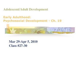Adolescent/Adult Development Early Adulthood:  Psychosocial Development - Ch. 19