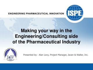Making your way in the  Engineering/Consulting side         of the Pharmaceutical Industry