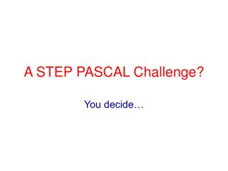 A STEP PASCAL Challenge?