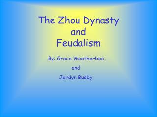 The Zhou Dynasty  and  Feudalism