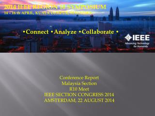 Conference Report Malaysia Section R10 Meet IEEE SECTION CONGRESS 2014 AMSTERDAM, 22 AUGUST 2014