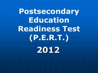 Postsecondary Education Readiness Test (P.E.R.T.)
