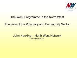 The Work Programme in the North West The view of the Voluntary and Community Sector
