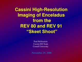 "Cassini High-Resolution Imaging of Enceladus  from the  REV 80 and REV 91  ""Skeet Shoot"""