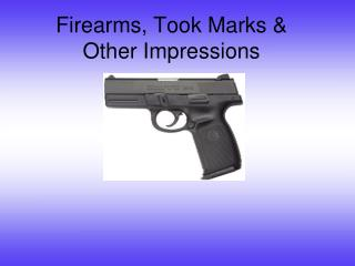 Firearms, Took Marks &  Other Impressions