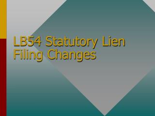 LB54 Statutory Lien Filing Changes