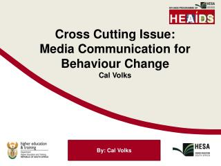 Cross Cutting Issue:  Media Communication for Behaviour Change Cal Volks